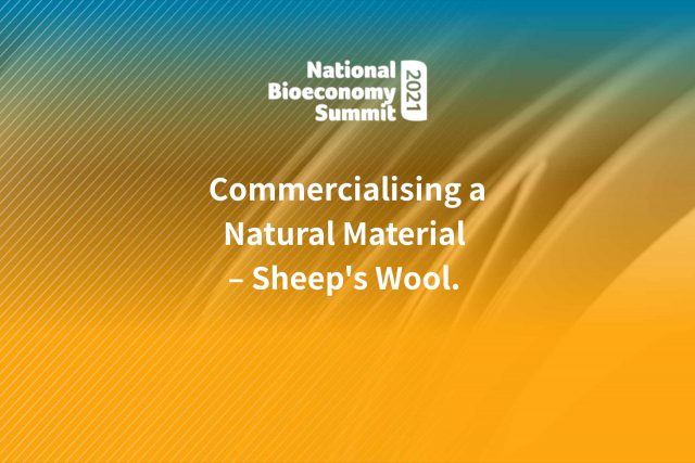 Commercialising a Natural Material Sheep's Wool Bioeconomy Summit